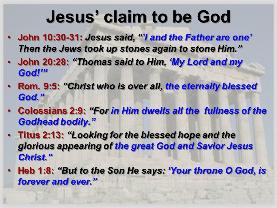 Jesus claim to be God John 10:30-31: Jesus said, I and the Father are one Then the Jews took up stones again to stone Him. John 20:28: Thomas said to