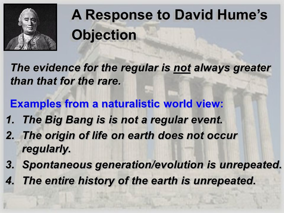 A Response to David Humes Objection The evidence for the regular is not always greater than that for the rare. Examples from a naturalistic world view