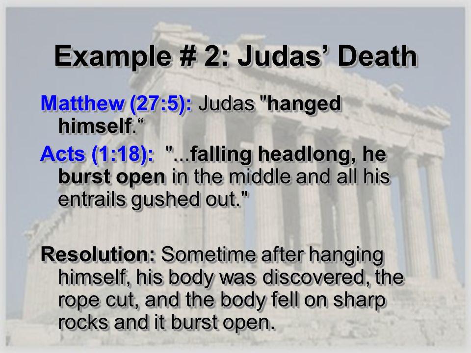 Example # 2: Judas Death Matthew (27:5): Judas