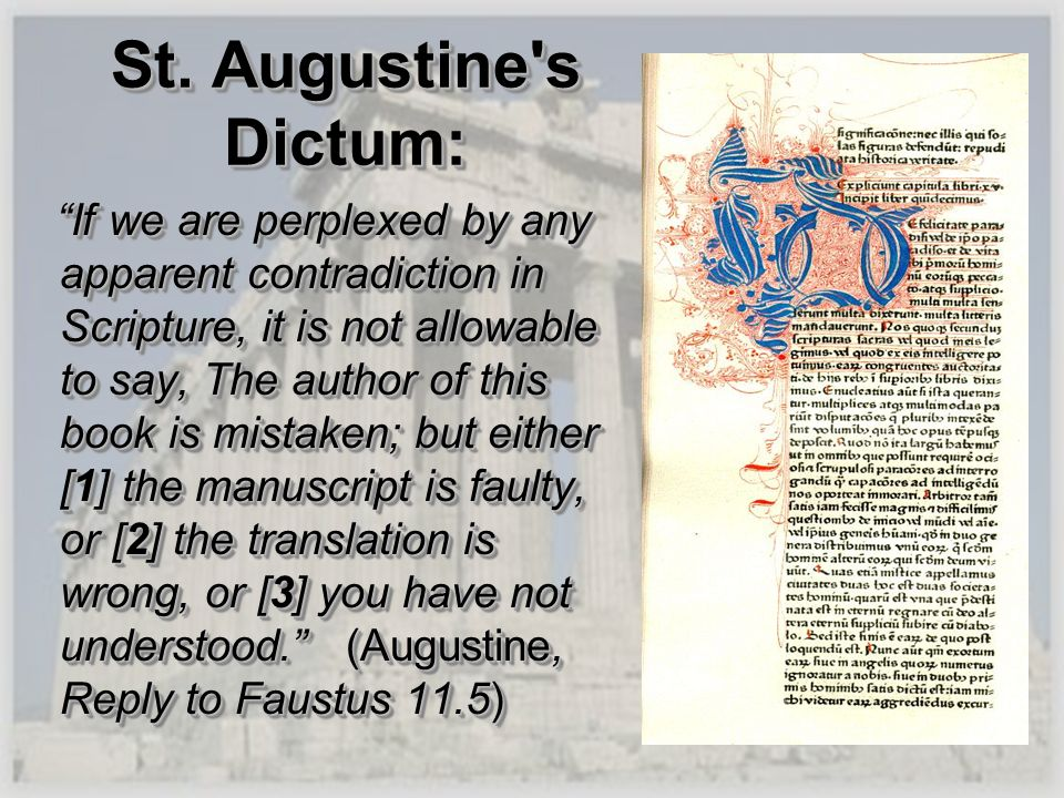 St. Augustine's Dictum: If we are perplexed by any apparent contradiction in Scripture, it is not allowable to say, The author of this book is mistake