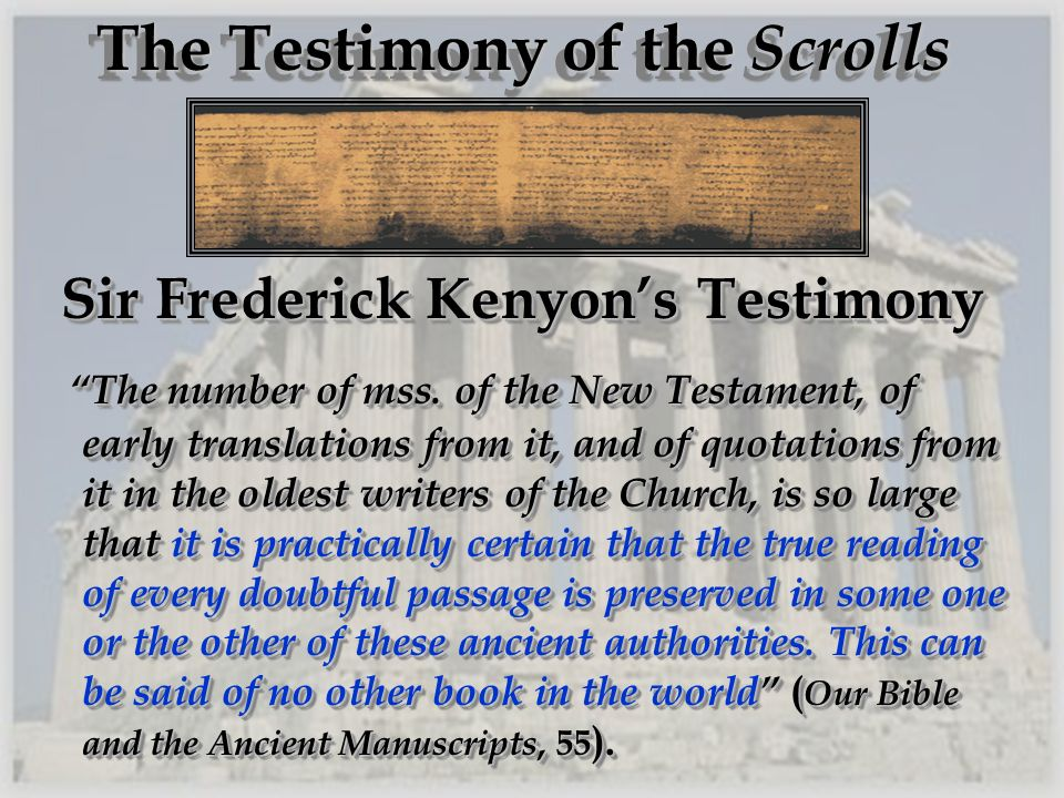 The Testimony of the Scrolls Sir Frederick Kenyons Testimony Sir Frederick Kenyons Testimony The number of mss. of the New Testament, of early transla