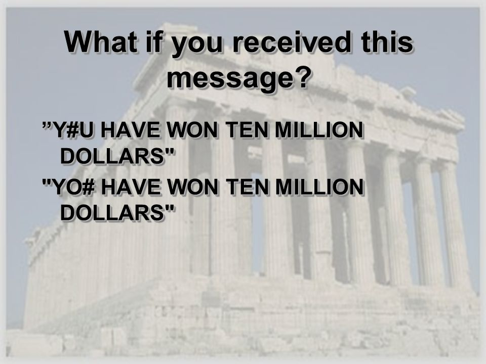 What if you received this message? Y#U HAVE WON TEN MILLION DOLLARS