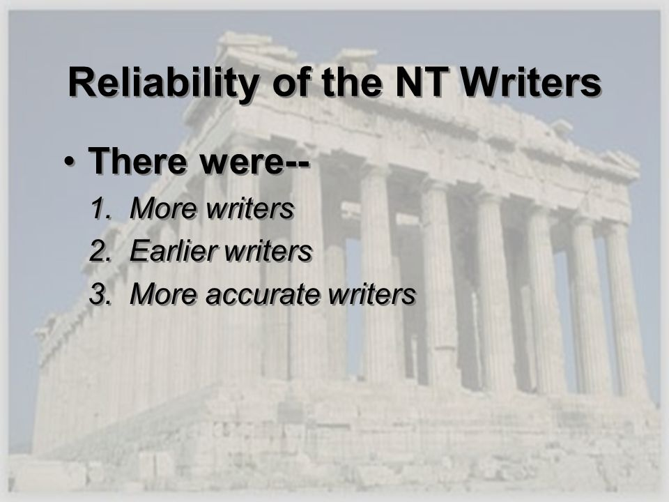 Reliability of the NT Writers There were-- 1. More writers 2. Earlier writers 3. More accurate writers There were-- 1. More writers 2. Earlier writers