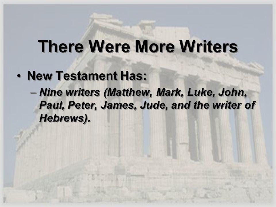 There Were More Writers New Testament Has: –Nine writers (Matthew, Mark, Luke, John, Paul, Peter, James, Jude, and the writer of Hebrews). New Testame