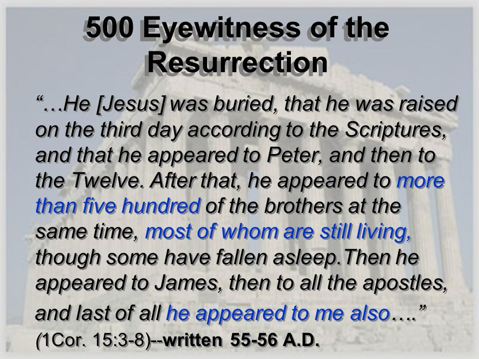 500 Eyewitness of the Resurrection …He [Jesus] was buried, that he was raised on the third day according to the Scriptures, and that he appeared to Pe