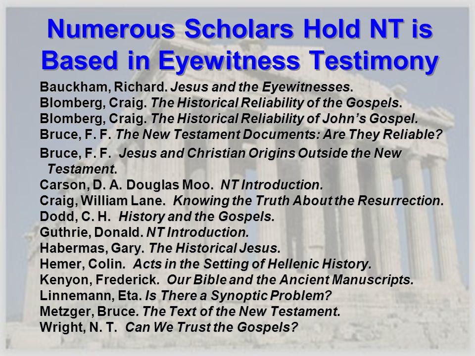 Numerous Scholars Hold NT is Based in Eyewitness Testimony Bauckham, Richard. Jesus and the Eyewitnesses. Bauckham, Richard. Jesus and the Eyewitnesse