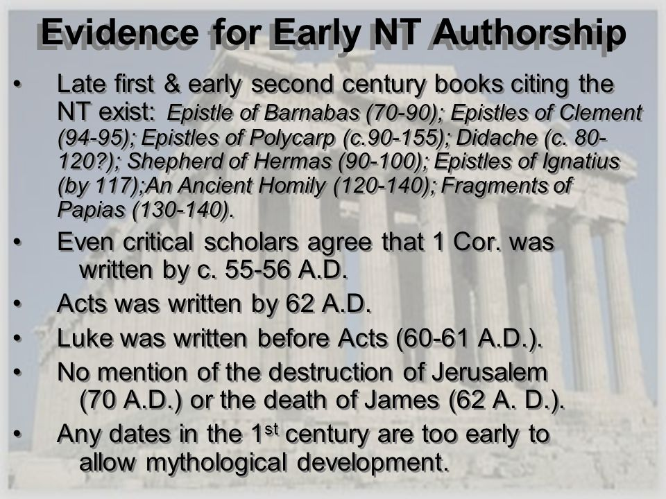 Evidence for Early NT Authorship Late first & early second century books citing the NT exist: Epistle of Barnabas (70-90); Epistles of Clement (94-95)