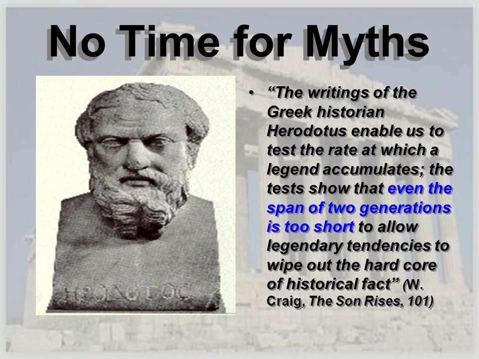No Time for Myths The writings of the Greek historian Herodotus enable us to test the rate at which a legend accumulates; the tests show that even the