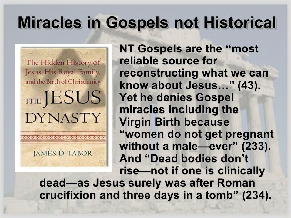 Miracles in Gospels not Historical NT Gospels are the most reliable source for reconstructing what we can know about Jesus… (43). Yet he denies Gospel