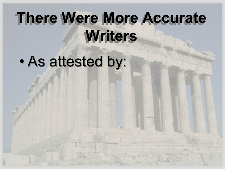 There Were More Accurate Writers As attested by: