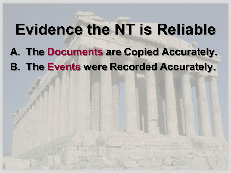 Evidence the NT is Reliable A. The Documents are Copied Accurately. B. The Events were Recorded Accurately. A. The Documents are Copied Accurately. B.