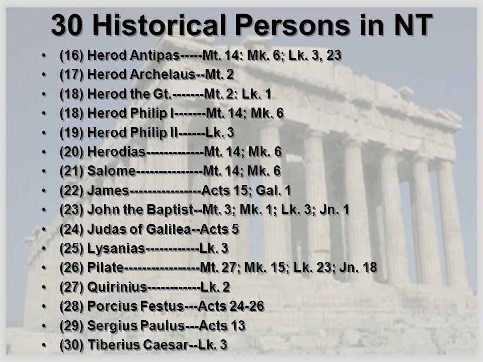 30 Historical Persons in NT (16) Herod Antipas-----Mt. 14: Mk. 6; Lk. 3, 23 (17) Herod Archelaus--Mt. 2 (18) Herod the Gt.-------Mt. 2: Lk. 1 (18) Her