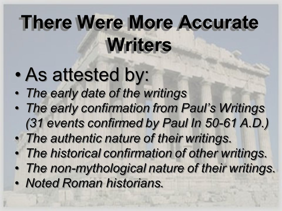 There Were More Accurate Writers As attested by: The early date of the writings The early confirmation from Pauls Writings (31 events confirmed by Pau