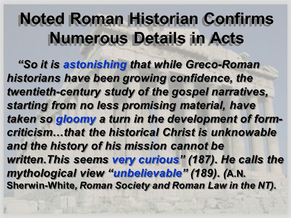 Noted Roman Historian Confirms Numerous Details in Acts So it is astonishing that while Greco-Roman historians have been growing confidence, the twent