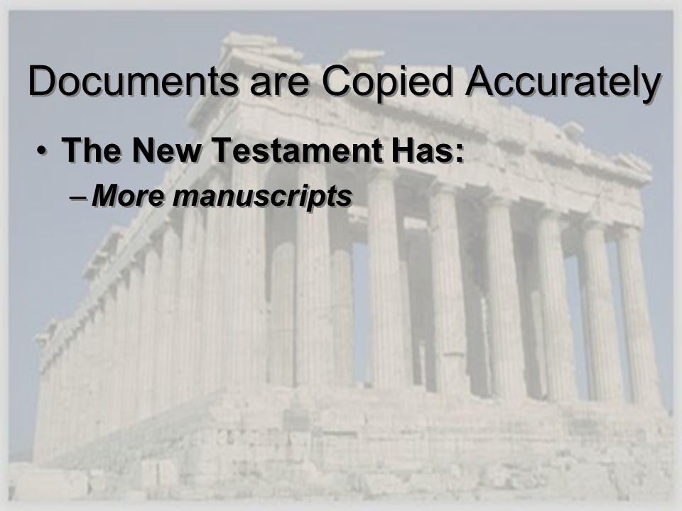 Documents are Copied Accurately The New Testament Has: –More manuscripts The New Testament Has: –More manuscripts