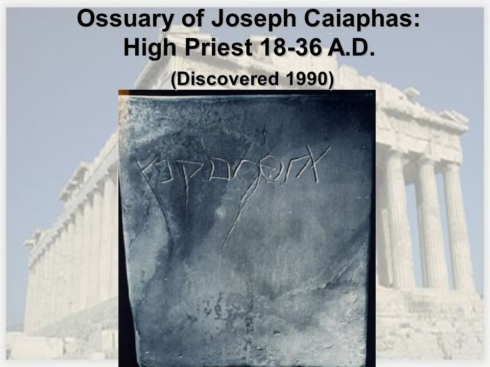 Ossuary of Joseph Caiaphas: High Priest 18-36 A.D. (Discovered 1990) Ossuary of Joseph Caiaphas: High Priest 18-36 A.D. (Discovered 1990)