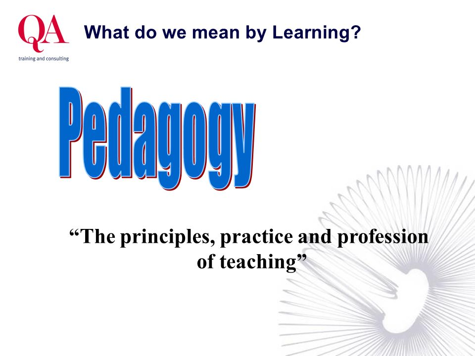What do we mean by Learning? The principles, practice and profession of teaching