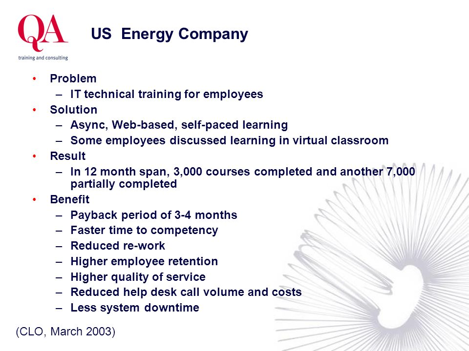 US Energy Company Problem –IT technical training for employees Solution –Async, Web-based, self-paced learning –Some employees discussed learning in v