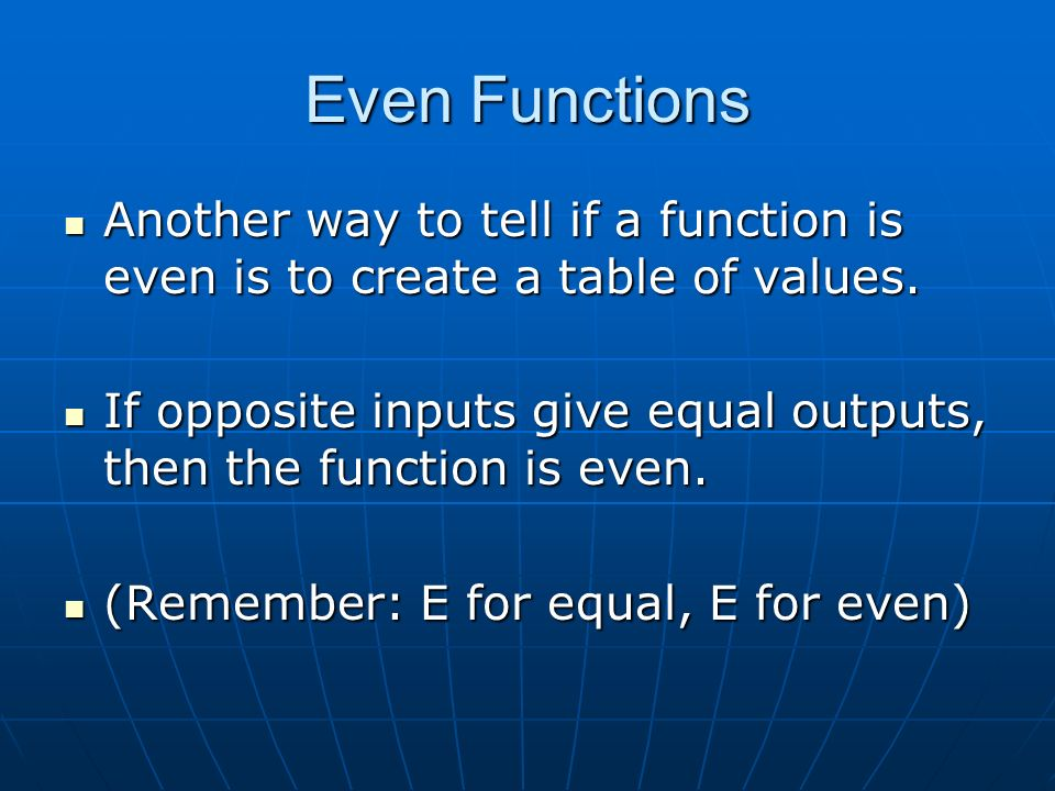 Even Functions Another way to tell if a function is even is to create a table of values.