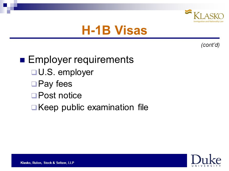 Klasko, Rulon, Stock & Seltzer, LLP H-1B Visas Employer requirements U.S. employer Pay fees Post notice Keep public examination file (contd)