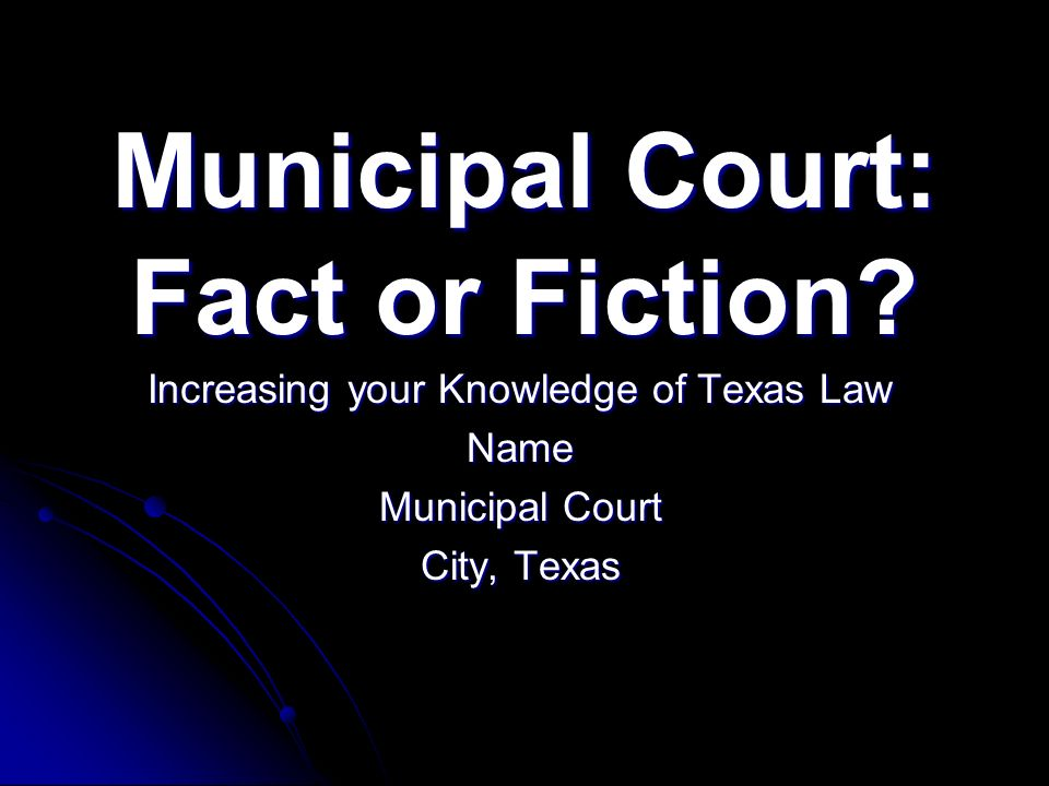 Municipal Court: Fact or Fiction.
