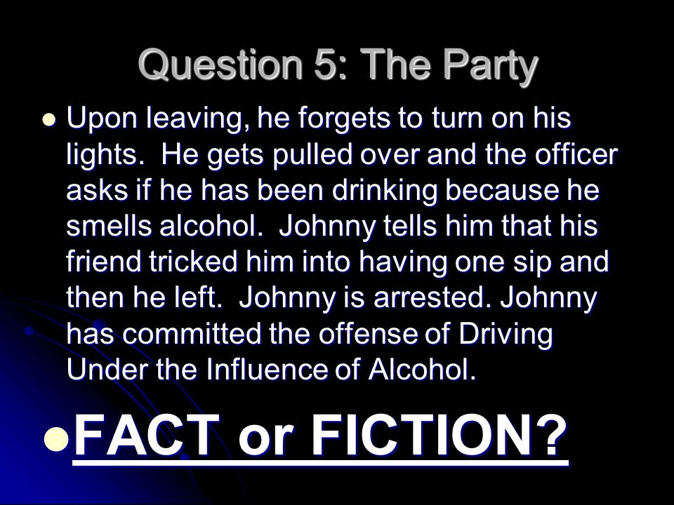 Question 5: The Party Upon leaving, he forgets to turn on his lights.
