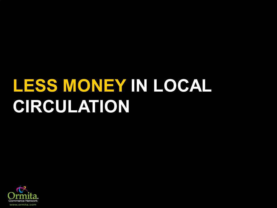 LESS MONEY IN LOCAL CIRCULATION