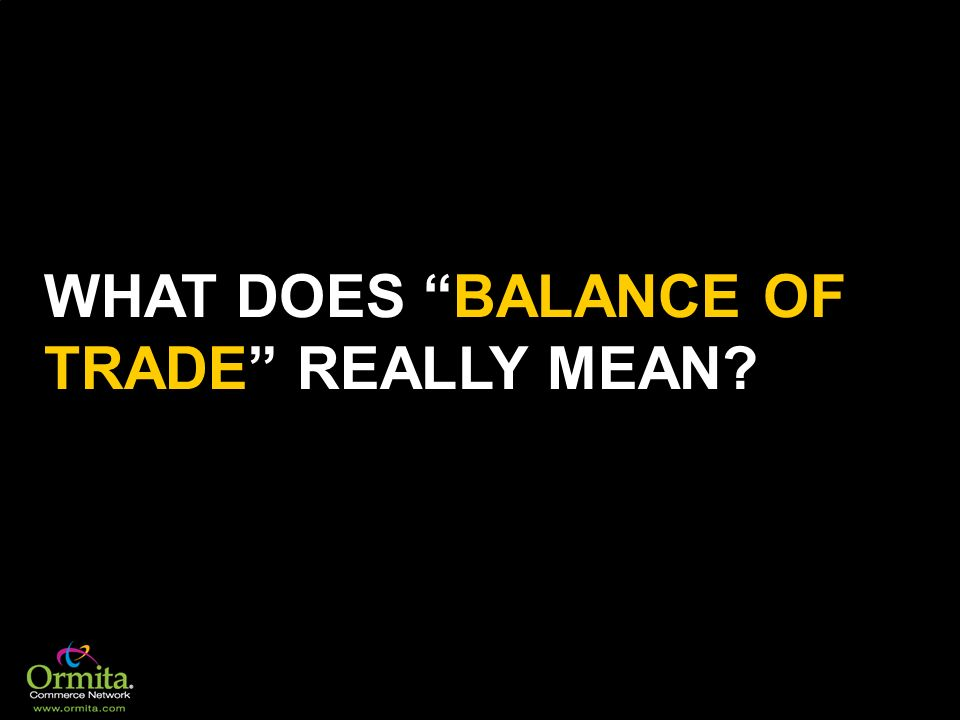 WHAT DOES BALANCE OF TRADE REALLY MEAN?