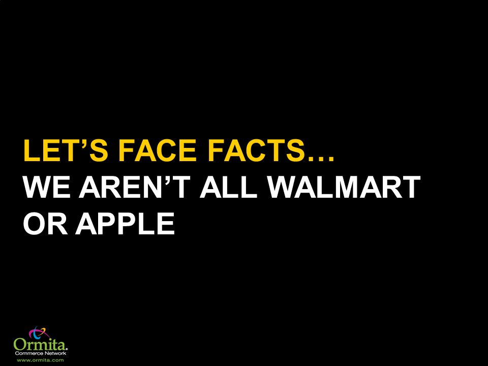 LETS FACE FACTS… WE ARENT ALL WALMART OR APPLE