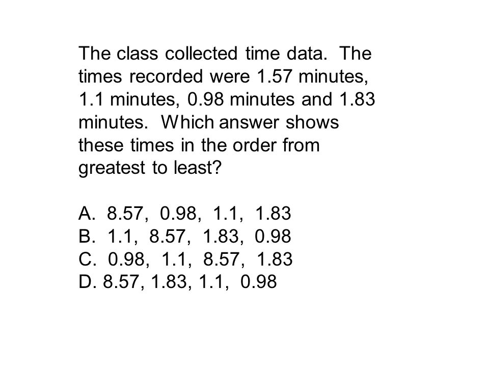 A. 8.57 B. 1.1 C. 0.98 D.1.83 Which of these numbers is less than 1? Which of these numbers is closest to 2? Which of these numbers has an 8 in the hu
