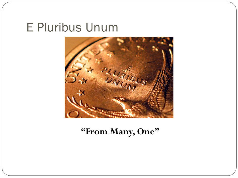 E Pluribus Unum From Many, One