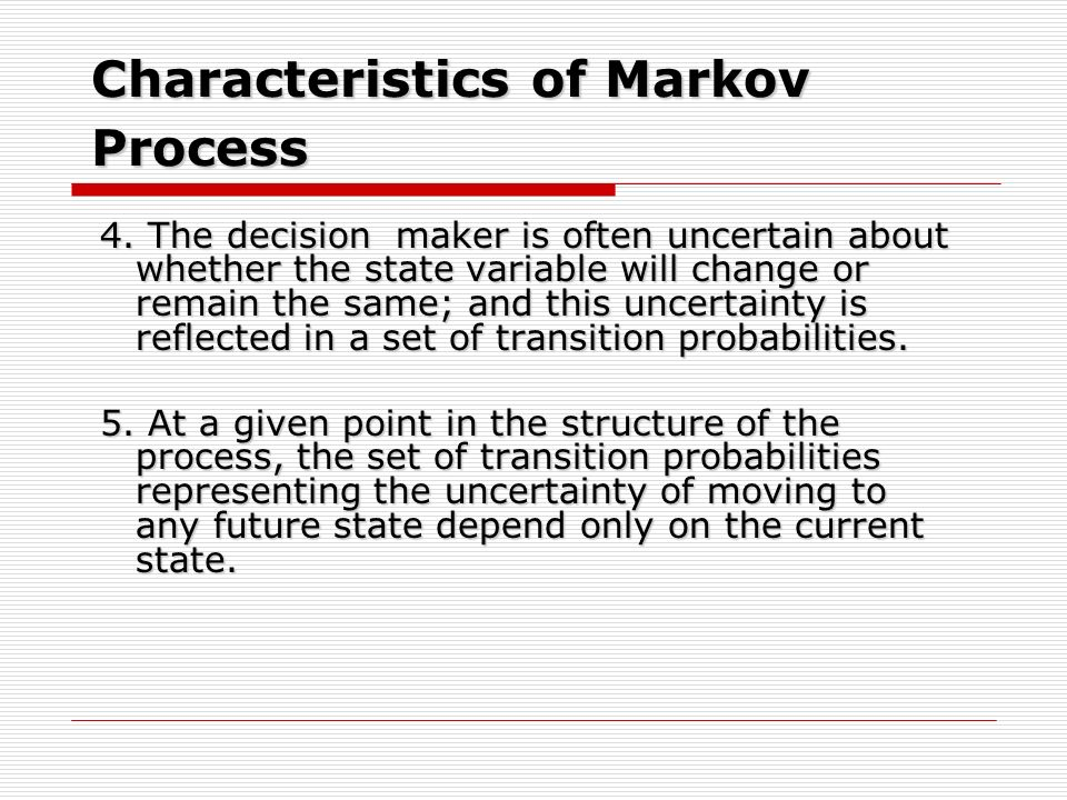 4. The decision maker is often uncertain about whether the state variable will change or remain the same; and this uncertainty is reflected in a set o