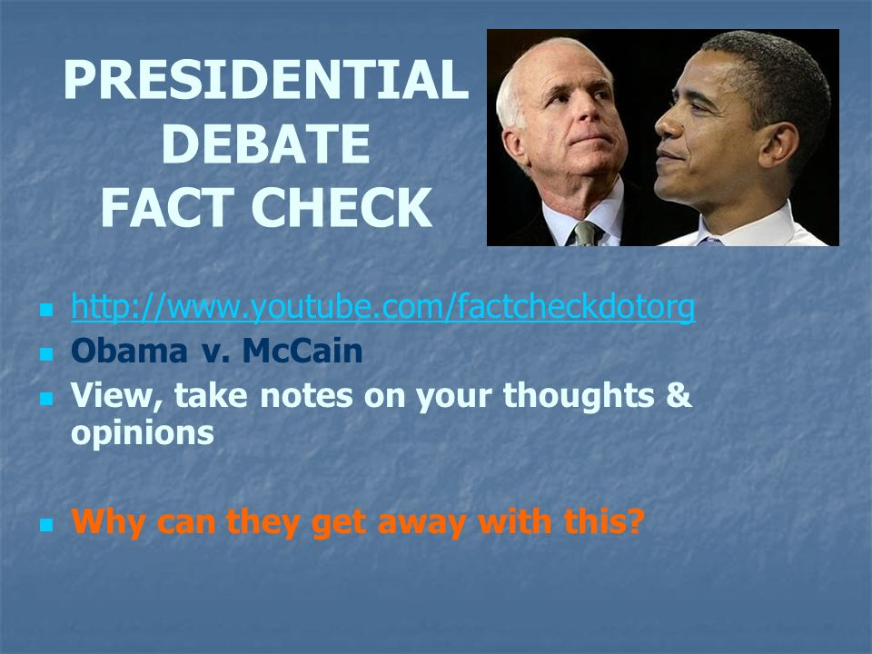 PRESIDENTIAL DEBATE FACT CHECK http://www.youtube.com/factcheckdotorg Obama v.