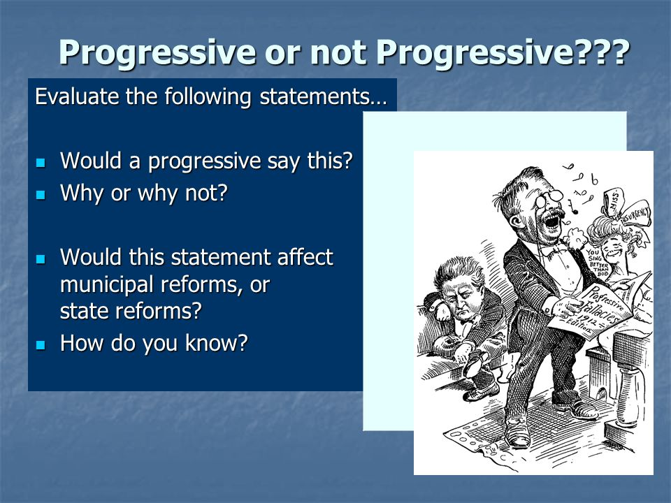 Progressive or not Progressive . Evaluate the following statements… Would a progressive say this.