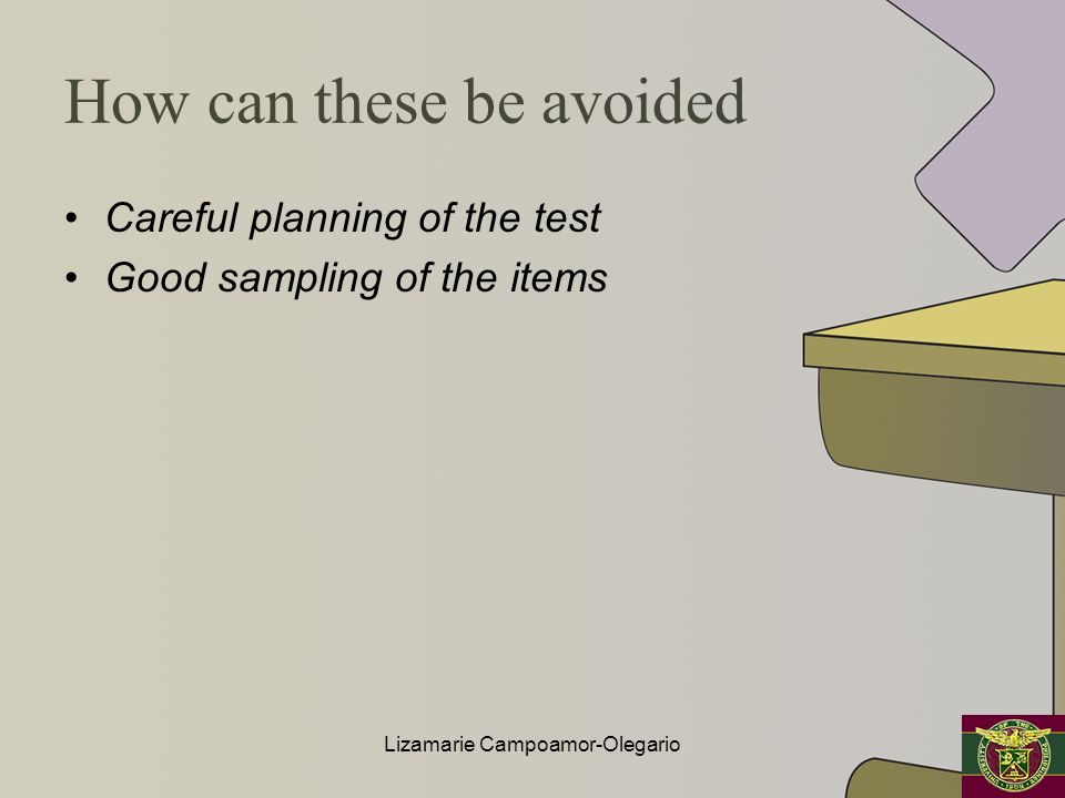 How can these be avoided Careful planning of the test Good sampling of the items Lizamarie Campoamor-Olegario
