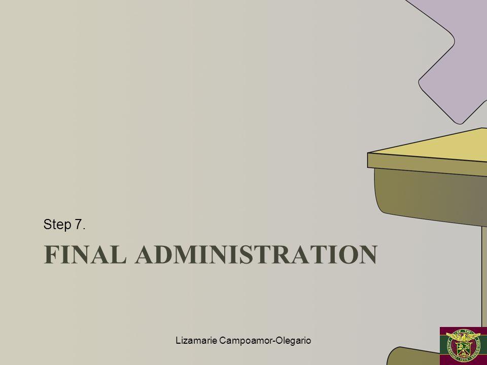 FINAL ADMINISTRATION Step 7. Lizamarie Campoamor-Olegario