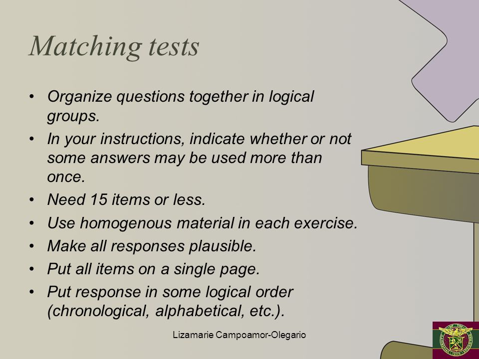 Matching tests Organize questions together in logical groups. In your instructions, indicate whether or not some answers may be used more than once. N