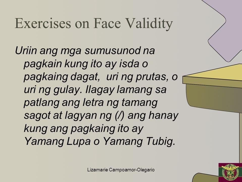 Exercises on Face Validity Uriin ang mga sumusunod na pagkain kung ito ay isda o pagkaing dagat, uri ng prutas, o uri ng gulay. Ilagay lamang sa patla