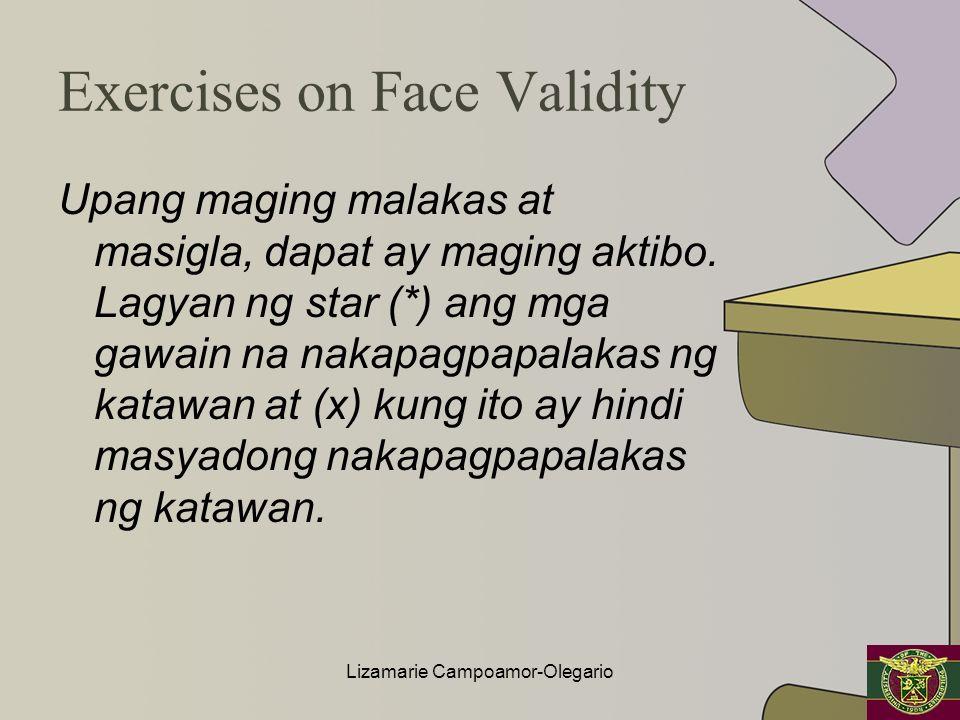 Exercises on Face Validity Upang maging malakas at masigla, dapat ay maging aktibo. Lagyan ng star (*) ang mga gawain na nakapagpapalakas ng katawan a