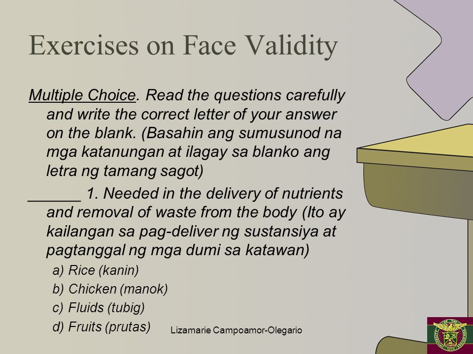 Exercises on Face Validity Multiple Choice. Read the questions carefully and write the correct letter of your answer on the blank. (Basahin ang sumusu