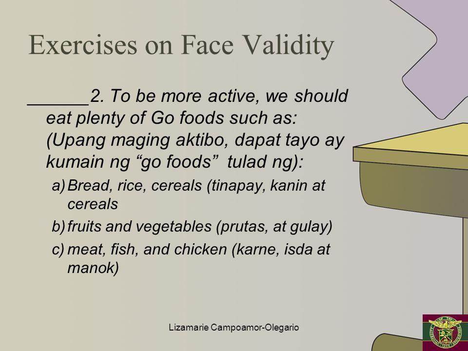 Exercises on Face Validity ______2. To be more active, we should eat plenty of Go foods such as: (Upang maging aktibo, dapat tayo ay kumain ng go food