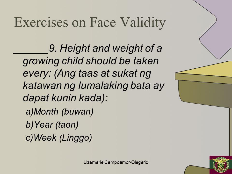 Exercises on Face Validity ______9. Height and weight of a growing child should be taken every: (Ang taas at sukat ng katawan ng lumalaking bata ay da