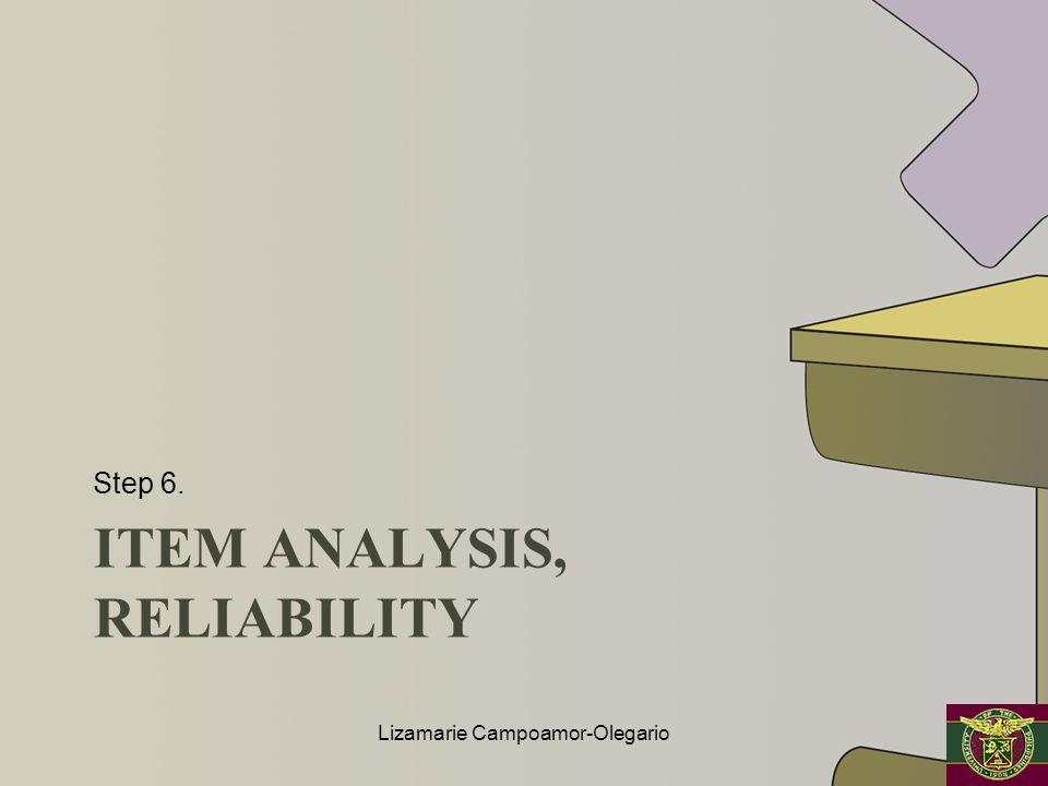 ITEM ANALYSIS, RELIABILITY Step 6. Lizamarie Campoamor-Olegario