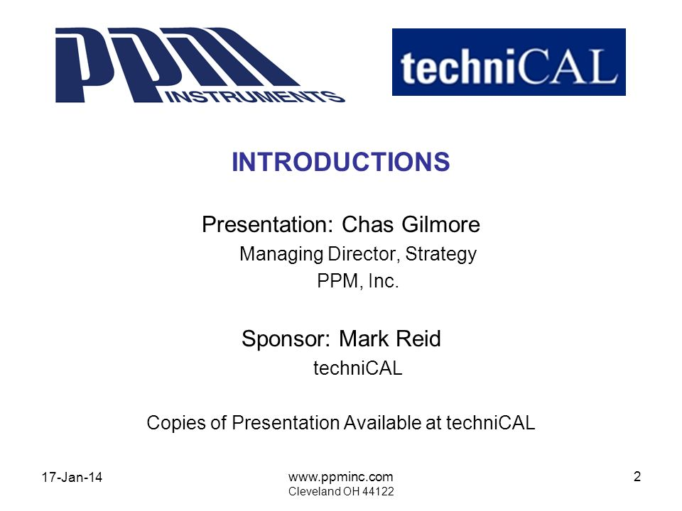 17-Jan-14 www.ppminc.com Cleveland OH 44122 33 ITS INEVITABLE If You Havent Faced ItYou Will The Old Instruments Are Dying The New High-Accuracy, High-Sensitivity Instruments Require High-Precision Calibration Sub-Part Per Million Is Here Do I Totally Change Procedures/Processes.