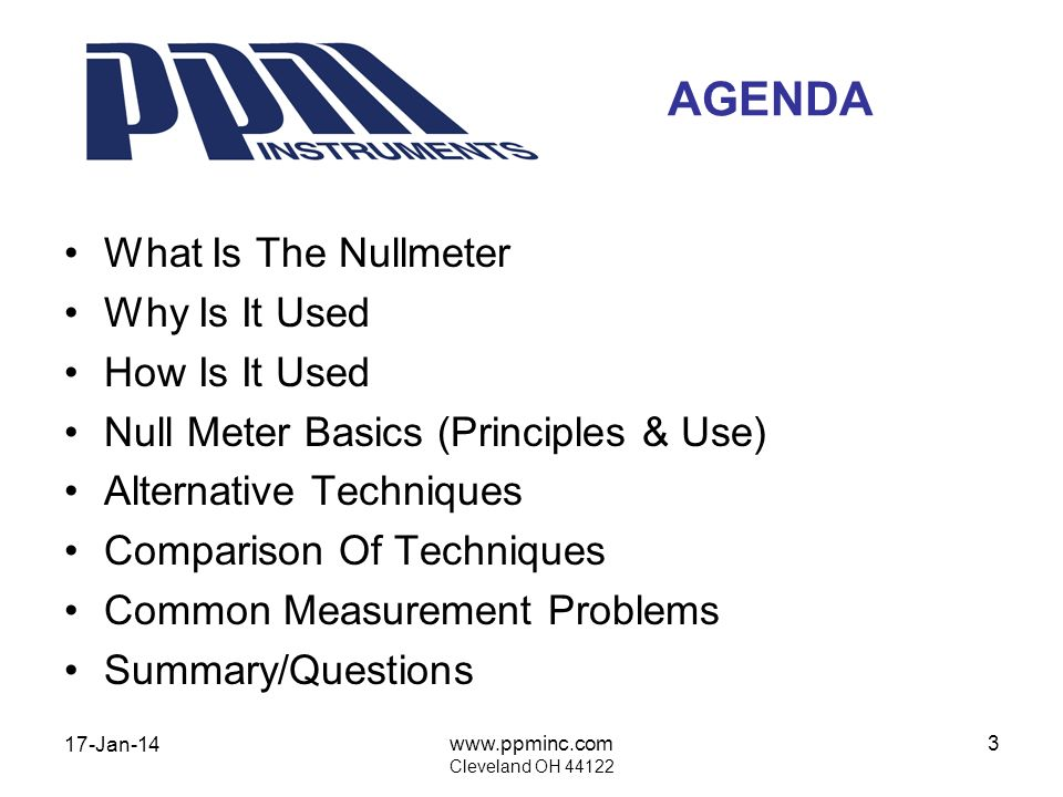 17-Jan-14 www.ppminc.com Cleveland OH 44122 3 AGENDA What Is The Nullmeter Why Is It Used How Is It Used Null Meter Basics (Principles & Use) Alternat
