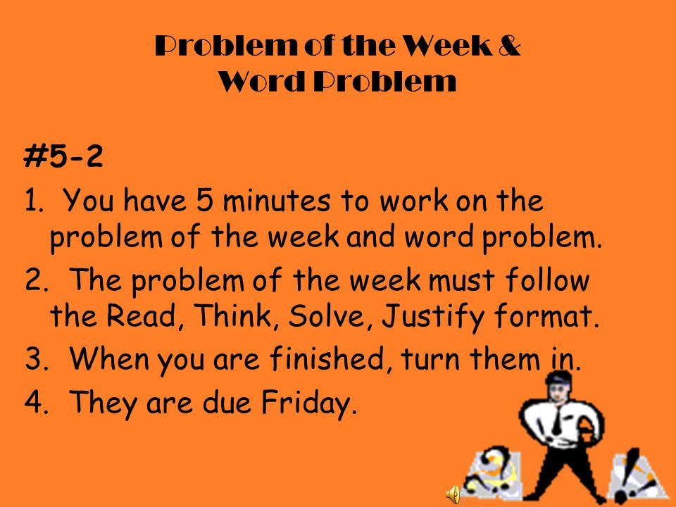 Problem of the Week & Word Problem #5-2 1. You have 5 minutes to work on the problem of the week and word problem. 2. The problem of the week must fol