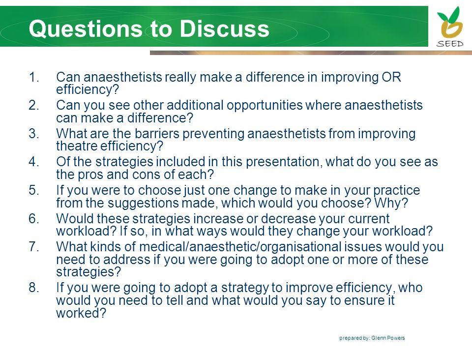 prepared by: Glenn Powers Questions to Discuss 1.Can anaesthetists really make a difference in improving OR efficiency? 2.Can you see other additional