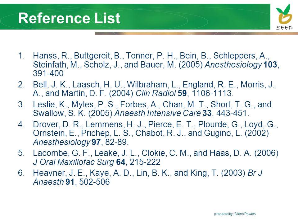 prepared by: Glenn Powers Reference List 1.Hanss, R., Buttgereit, B., Tonner, P. H., Bein, B., Schleppers, A., Steinfath, M., Scholz, J., and Bauer, M