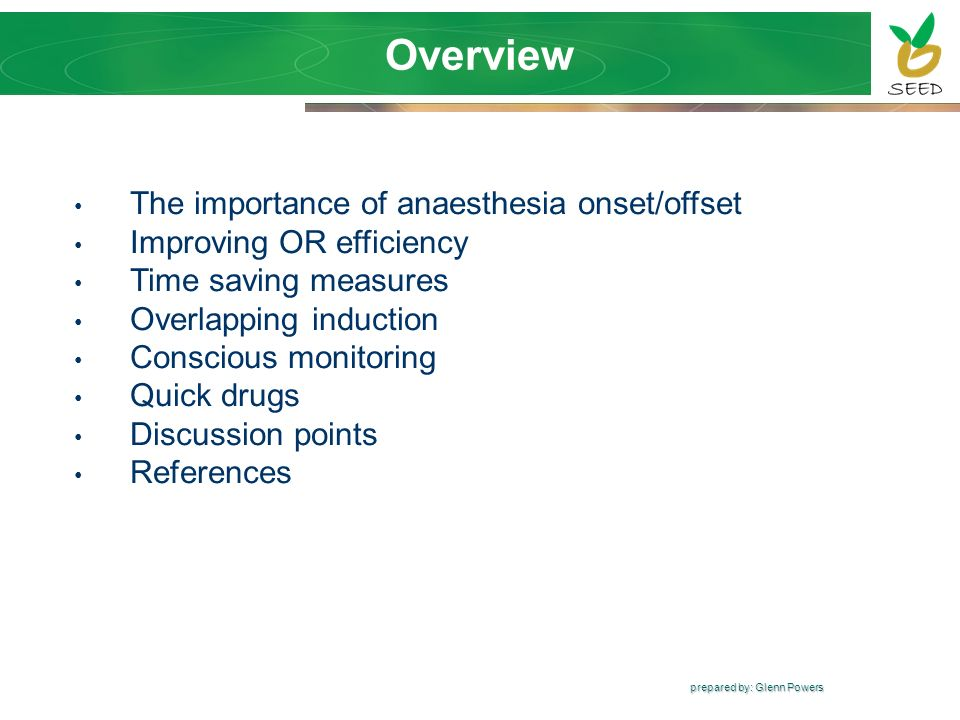 Overview The importance of anaesthesia onset/offset Improving OR efficiency Time saving measures Overlapping induction Conscious monitoring Quick drug