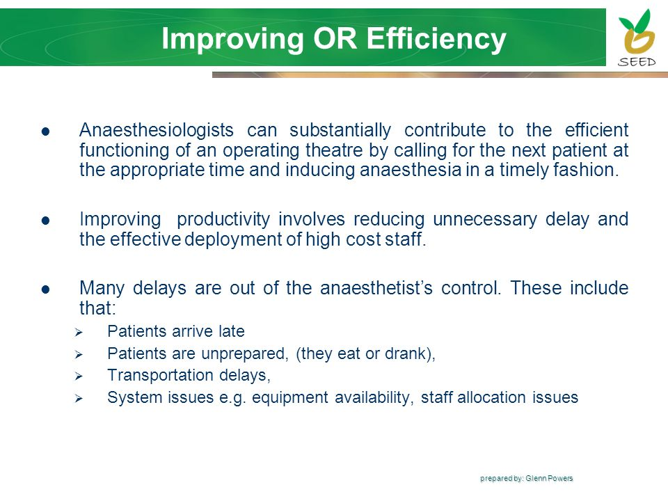 prepared by: Glenn Powers Improving OR Efficiency Anaesthesiologists can substantially contribute to the efficient functioning of an operating theatre